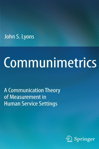Communimetrics: A Communication Theory of Measurement in Human Service Settings