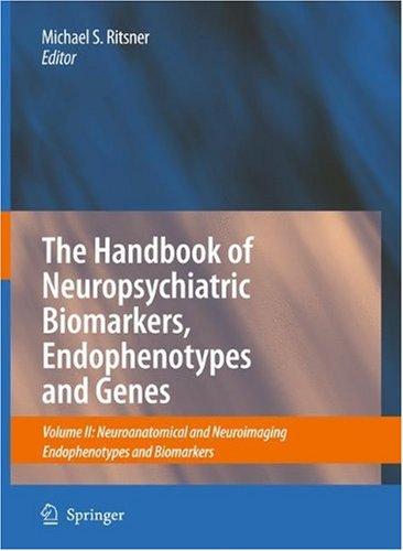 The Handbook of Neuropsychiatric Biomarkers, Endophenotypes and Genes: Volume II: Neuroanatomical and Neuroimaging Endophenotypes and Biomarkers