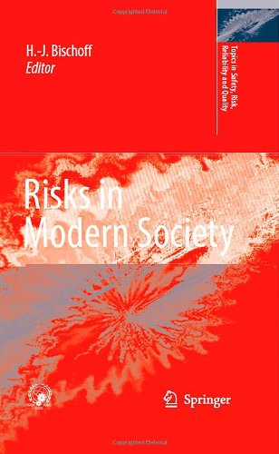 Risks in Modern Society (Topics in Safety, Risk, Reliability and Quality, 13)