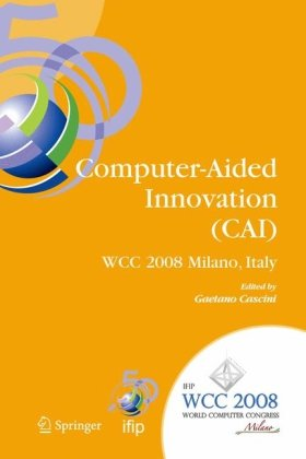 Computer-Aided Innovation (CAI): IFIP 20th World Computer Congress, Proceedings of the Second Topical Session on Computer-Aided Innovation, WG 5.4 TC