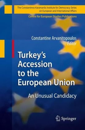 Turkeys Accession to the European Union: An Unusual Candidacy (The Constantinos Karamanlis Institute for Democracy Series on European and Internation