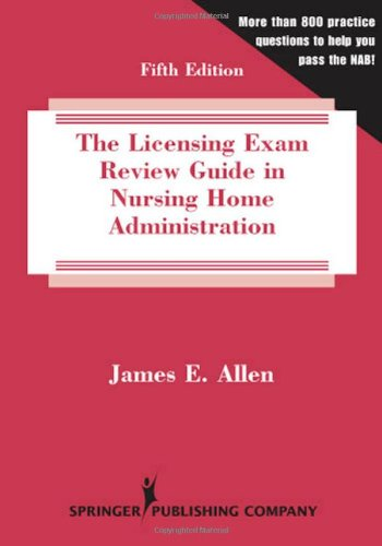 The Licensing Exam Review Guide in Nursing Home Administration: Fifth Edition