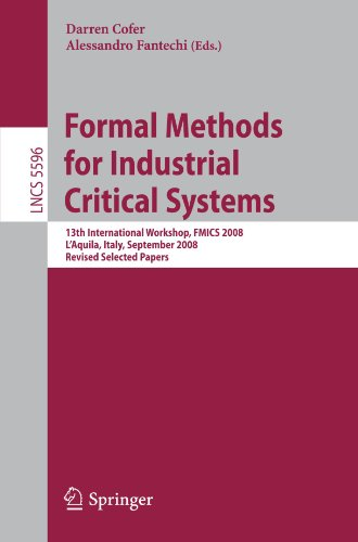 Formal Methods for Industrial Critical Systems: 13th International Workshop, FMICS 2008, L'Aquila, Italy, September 15-16, 2008, Revised Selected Pape