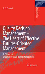 Quality Decision Management - The Heart of Effective Futures-Oriented Management: A Primer for Effective Decision-Based Management