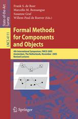 Formal Methods for Components and Objects: 4th International Symposium, FMCO 2005, Amsterdam, The Netherlands, November 1-4, 2005, Revised Lectures