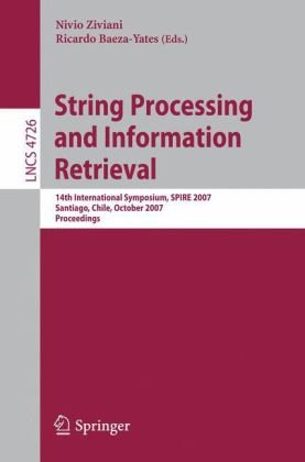 String Processing and Information Retrieval: 14th International Symposium, SPIRE 2007 Santiago, Chile, October 29-31, 2007 Proceedings