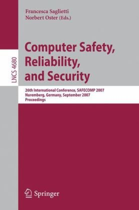 Computer Safety, Reliability, and Security: 26th International Conference, SAFECOMP 2007, Nuremberg, Germany, September 18-21, 2007. Proceedings