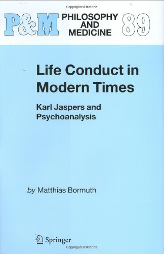 Life Conduct in Modern Times: Karl Jaspers and Psychoanalysis (Philosophy and Medicine)