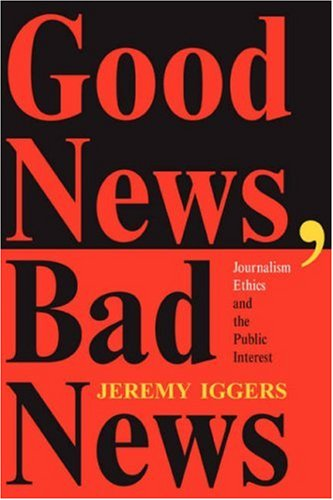 Good News, Bad News: Journalism Ethics And The Public Interest (Critical Studies in Communication & in Cultural Industries)