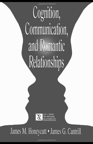 Cognition, Communication, and Romantic Relationships (LEAs Series on Personal Relationships)