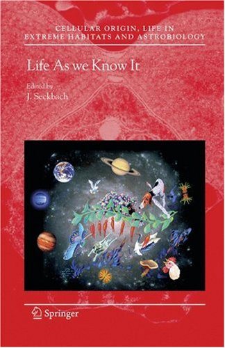 Life As we Know It (Cellular Origin, Life in Extreme Habitats and Astrobiology)