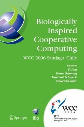 Biologically Inspired Cooperative Computing: IFIP 19th World Computer Congress, TC 10: 1st IFIP International Conference on Biologically Inspired Coop