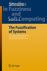 The Fuzzification of Systems: The Genesis of Fuzzy Set Theory and its Initial Applications – Developments up to the 1970s