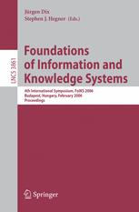 Foundations of Information and Knowledge Systems: 4th International Symposium, FoIKS 2006, Budapest, Hungary, Februrary 14-17, 2006. Proceedingsq