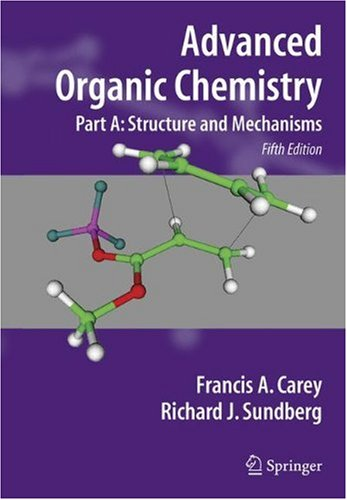 Advanced organic chemistry, part A: Structure and mechanisms