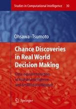 Chance Discoveries in Real World Decision Making: Data-based Interaction of Human Intelligence and Artificial Intelligenceq