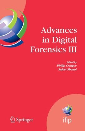 Advances in Digital Forensics III (IFIP International Federation for Information Processing) (IFIP Advances in Information and Communication Technolog