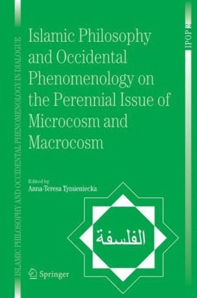 Islamic Philosophy and Occidental Phenomenology on the Perennial Issue of Microcosm and Macrocosm (Islamic Philosophy and Occidental Phenomenology in