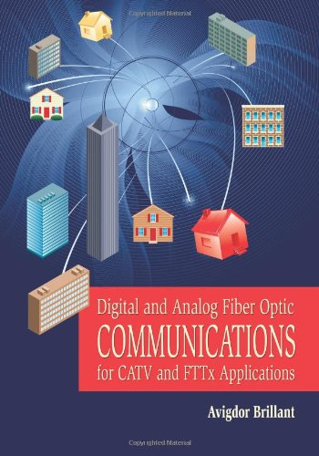 Digital and Analog Fiber Optic Communications for CATV and FTTx Applications (SPIE Press Monograph Vol. PM174) (Press Monograph)