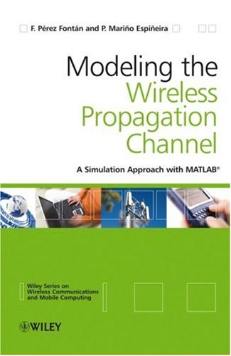 Modelling the Wireless Propagation Channel: A simulation approach with Matlab (Wireless Communications and Mobile Computing)