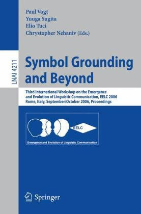 Symbol Grounding and Beyond: Third International Workshop on the Emergence and Evolution of Linguistic Communication, EELC 2006, Rome, Italy, Septembe