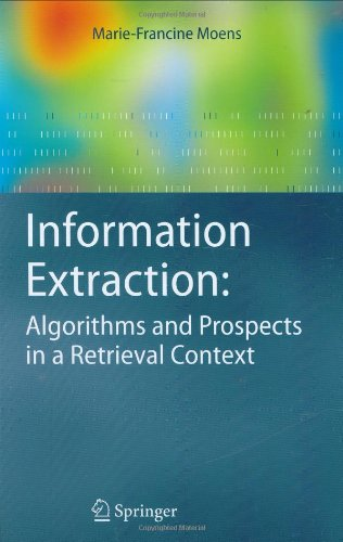 Information Extraction: Algorithms and Prospects in a Retrieval Context: Algorithms and Prospects in a Retrieval Context
