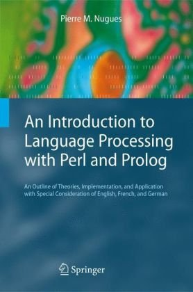 An Introduction to Language Processing with Perl and Prolog: An Outline of Theories, Implementation, and Application with Special Consideration of Eng