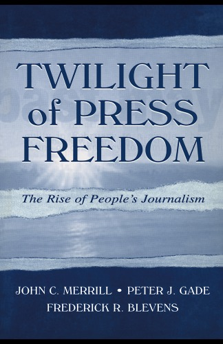 Twilight of Press Freedom: The Rise of Peoples Journalism (Leas Communication Series)