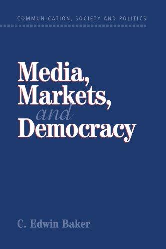 Media, Markets, and Democracy (Communication, Society and Politics)