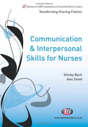 Communication and Interpersonal Skills for Nurses (Transforming Nursing Practice)
