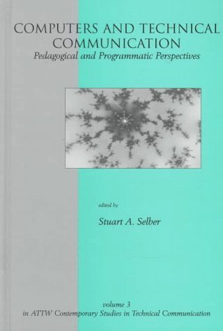 Computers and technical communication: pedagogical and programmatic perspectives
