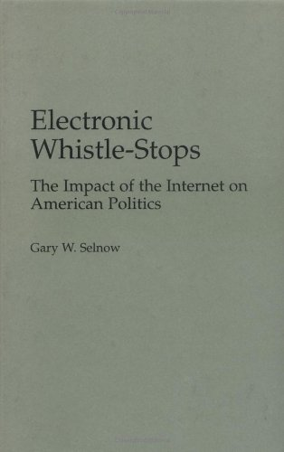 Electronic Whistle-Stops: The Impact of the Internet on American Politics (Praeger Series in Political Communication)