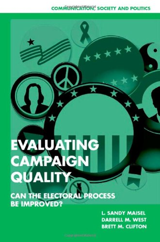 Evaluating Campaign Quality: Can the Electoral Process be Improved? (Communication, Society and Politics)
