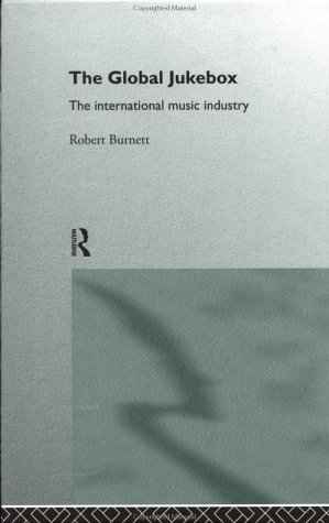 The Global Jukebox: The International Music Industry (Communication and Society)