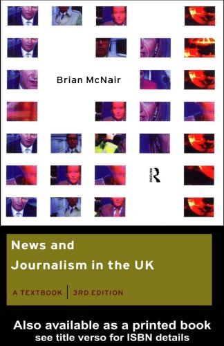 News and Journalism in the UK: A Textbook 3rd Edition (Communication and Society)