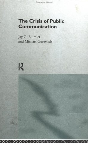 The Crisis of Public Communication (Communication and Society (Routledge))