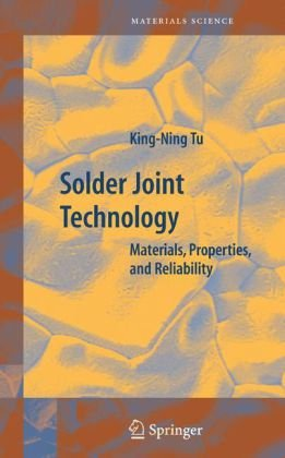 Solder Joint Technology: Materials, Properties, and Reliability (Springer Series in Materials Science)