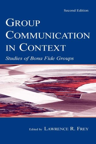 Group Communication in Context: Studies of Bona Fide Groups (Leas Communication Series)