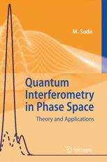 Quantum Interferometry in Phase Space: Theory and Applications