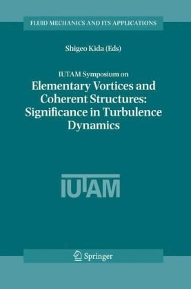 IUTAM Symposium on Elementary Vortices and Coherent Structures: Significance in Turbulence Dynamics: Proceedings of the IUTAM Symposium held at Kyoto