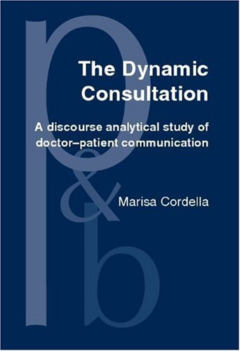 The Dynamic Consultation: A Discourse Analytical Study of Doctor-Patient Communication