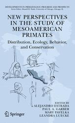 New Perspectives in the Study of Mesoamerican Primates: Distribution, Ecology, Behavior, and Conservation