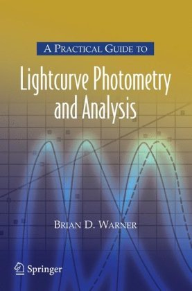 A Practical Guide to Lightcurve Photometry and Analysis (Patrick Moores Practical Astronomy Series)
