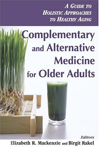 Complementary and Alternative Medicine for Older Adults: Holistic Approaches to Healthy Aging