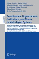 Coordination, Organizations, Institutions, and Norms in Multi-Agent Systems: AAMAS 2005 International Workshops on Agents, Norms and Institutions for
