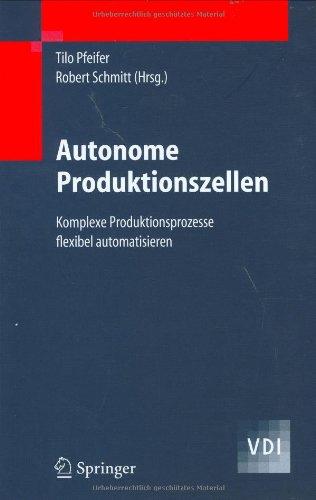 Autonome produktionszellen : komplexe produktionsprozesse flexibel automatisieren