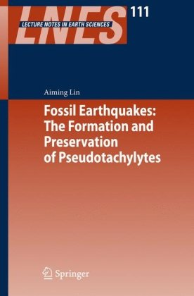 Fossil earthquakes: the formation and preservation of Pseudotachylytes