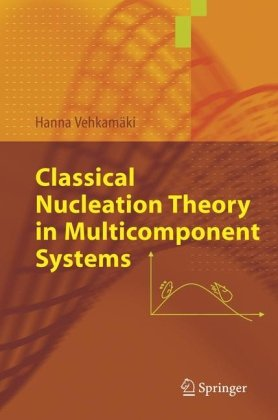 Classical Nucleation Theory in Mutlicomponent Systems (Springer 2006)