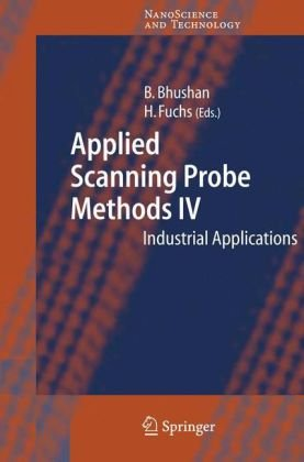 Applied Scanning Probe Methods IV: Industrial Applications (NanoScience and Technology) (v. 4)