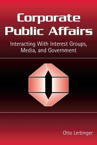 Corporate Public Affairs: Interacting With Interest Groups, Media, And Government (Leas Communication Series) (Leas Communication Series)